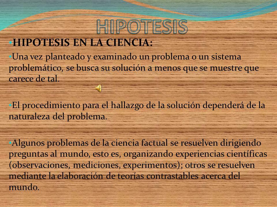 HIPOTESIS HIPOTESIS EN LA CIENCIA: