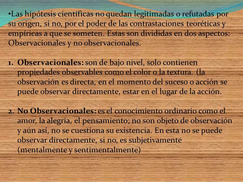 Las hipótesis científicas no quedan legitimadas o refutadas por su origen, si no, por el poder de las contrastaciones teoréticas y empíricas a que se someten. Estas son divididas en dos aspectos: Observacionales y no observacionales.