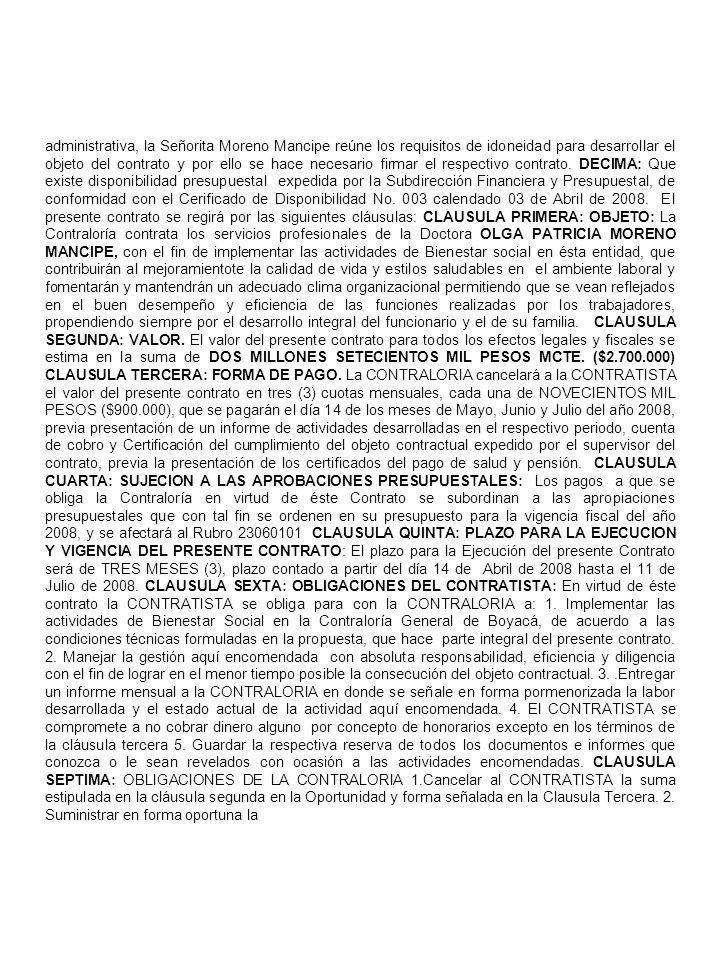 administrativa, la Señorita Moreno Mancipe reúne los requisitos de idoneidad para desarrollar el objeto del contrato y por ello se hace necesario firmar el respectivo contrato.
