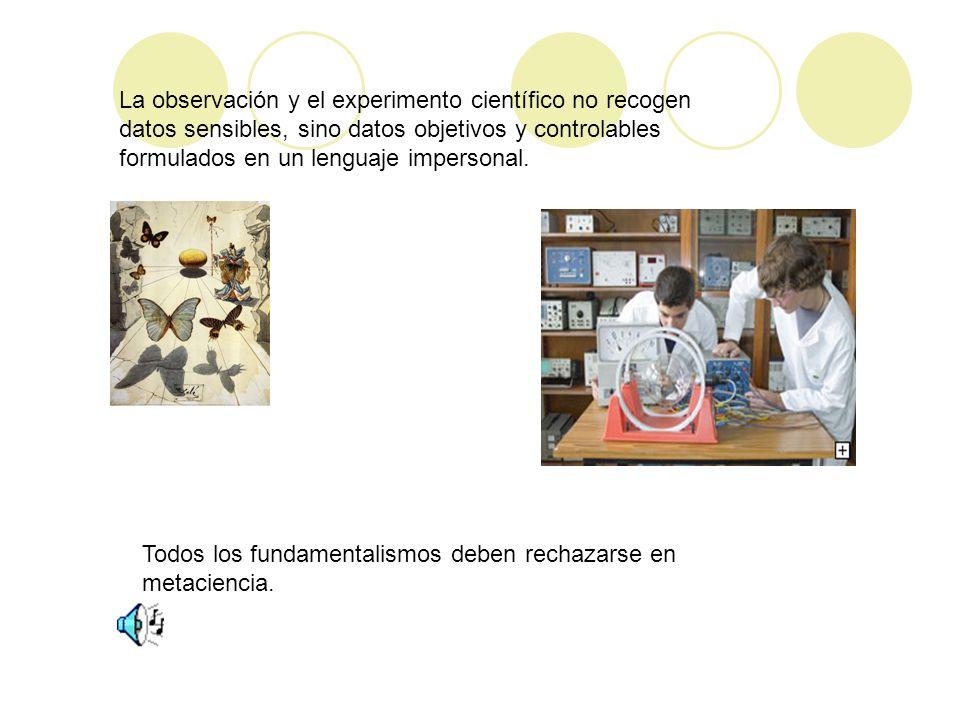 La observación y el experimento científico no recogen datos sensibles, sino datos objetivos y controlables formulados en un lenguaje impersonal.