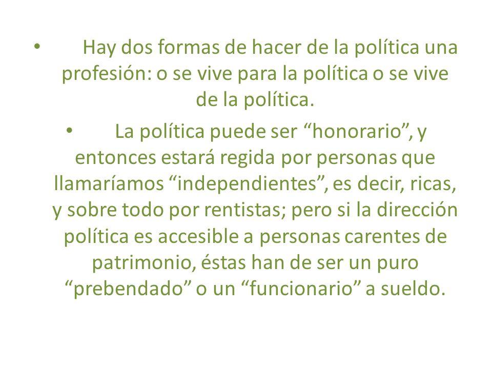 Hay dos formas de hacer de la política una profesión: o se vive para la política o se vive de la política.