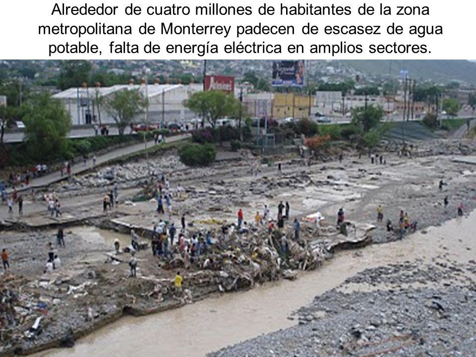 Alrededor de cuatro millones de habitantes de la zona metropolitana de Monterrey padecen de escasez de agua potable, falta de energía eléctrica en amplios sectores.