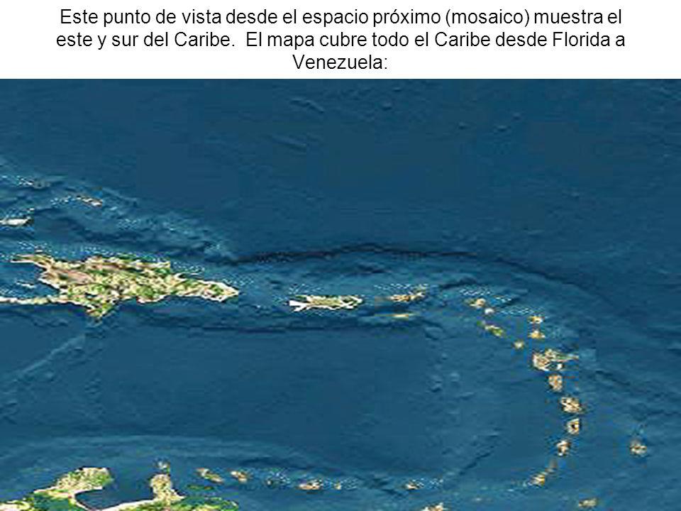 Este punto de vista desde el espacio próximo (mosaico) muestra el este y sur del Caribe.
