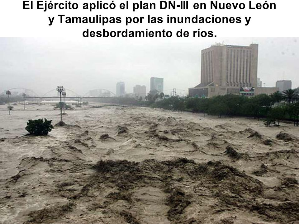 El Ejército aplicó el plan DN-III en Nuevo León y Tamaulipas por las inundaciones y desbordamiento de ríos.