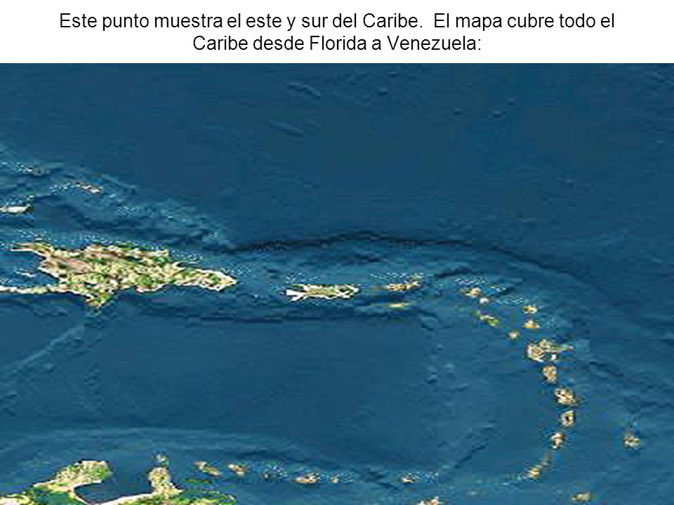 Este punto muestra el este y sur del Caribe