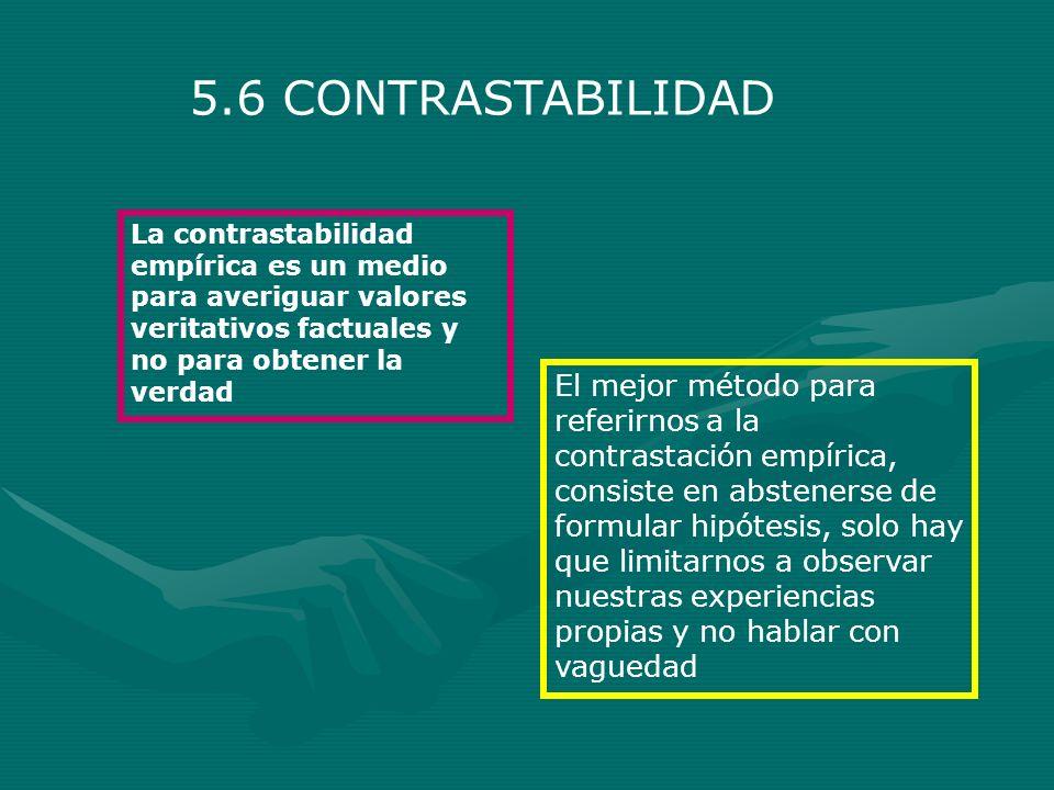 5.6 CONTRASTABILIDADLa contrastabilidad empírica es un medio para averiguar valores veritativos factuales y no para obtener la verdad.