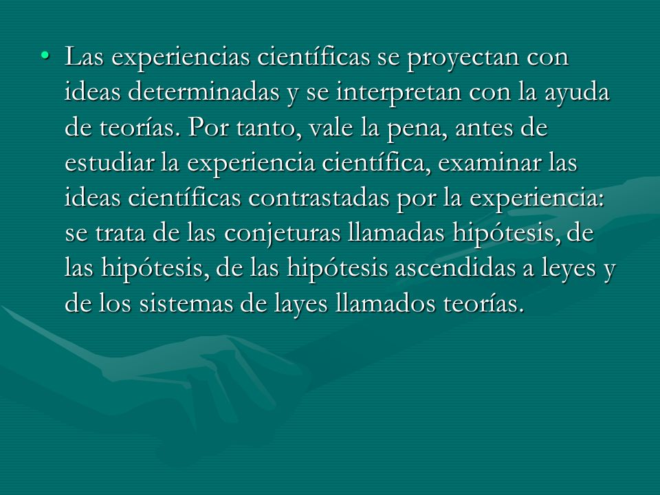Las experiencias científicas se proyectan con ideas determinadas y se interpretan con la ayuda de teorías.