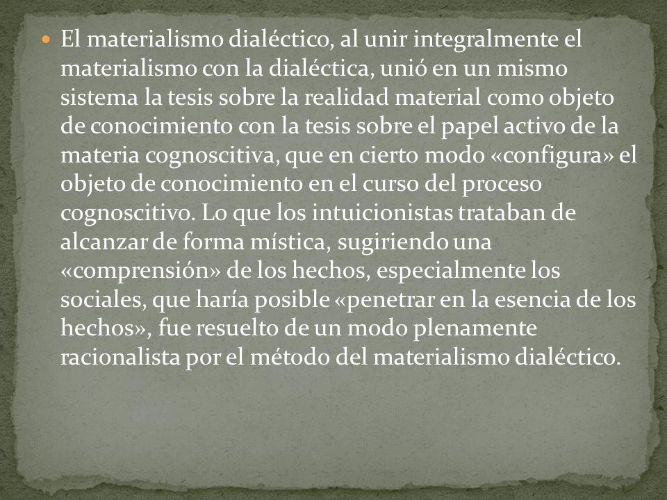 El materialismo dialéctico, al unir integralmente el materialismo con la dialéctica, unió en un mismo sistema la tesis sobre la realidad material como objeto de conocimiento con la tesis sobre el papel activo de la materia cognoscitiva, que en cierto modo «configura» el objeto de conocimiento en el curso del proceso cognoscitivo.