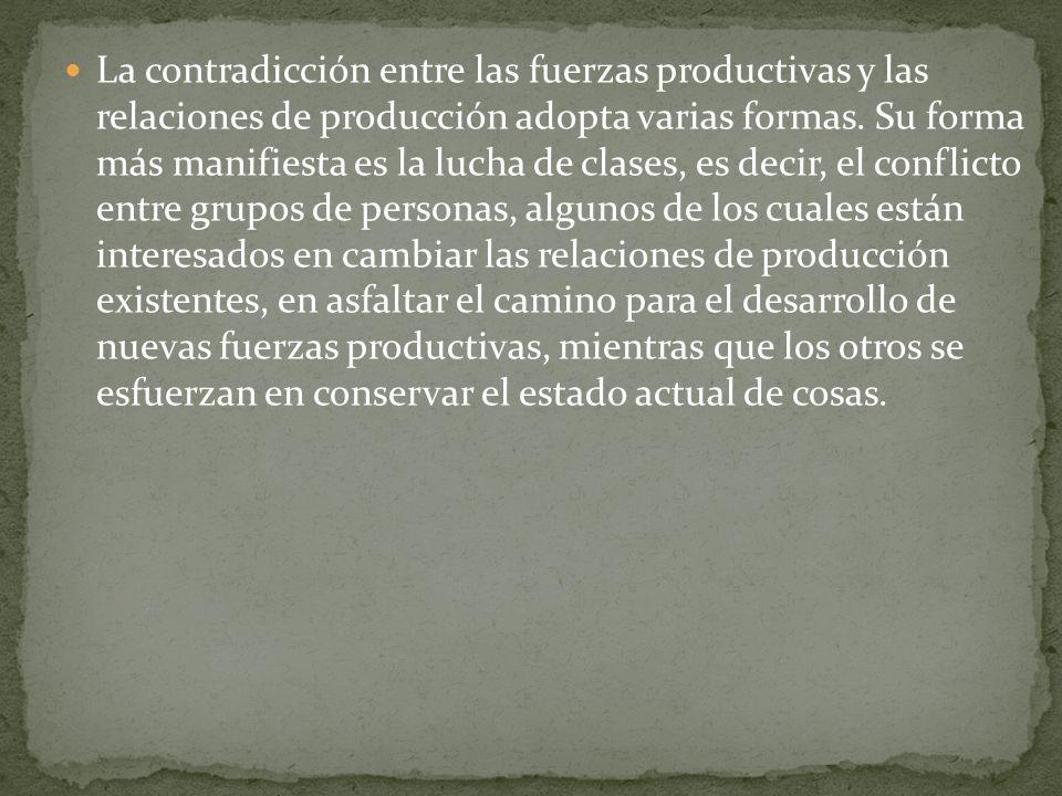 La contradicción entre las fuerzas productivas y las relaciones de producción adopta varias formas.