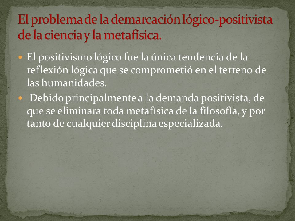 El problema de la demarcación lógico-positivista de la ciencia y la metafísica.