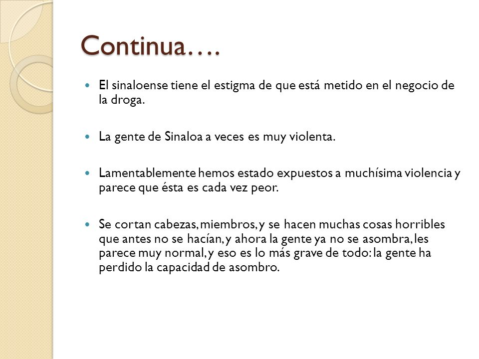 Continua…. El sinaloense tiene el estigma de que está metido en el negocio de la droga. La gente de Sinaloa a veces es muy violenta.
