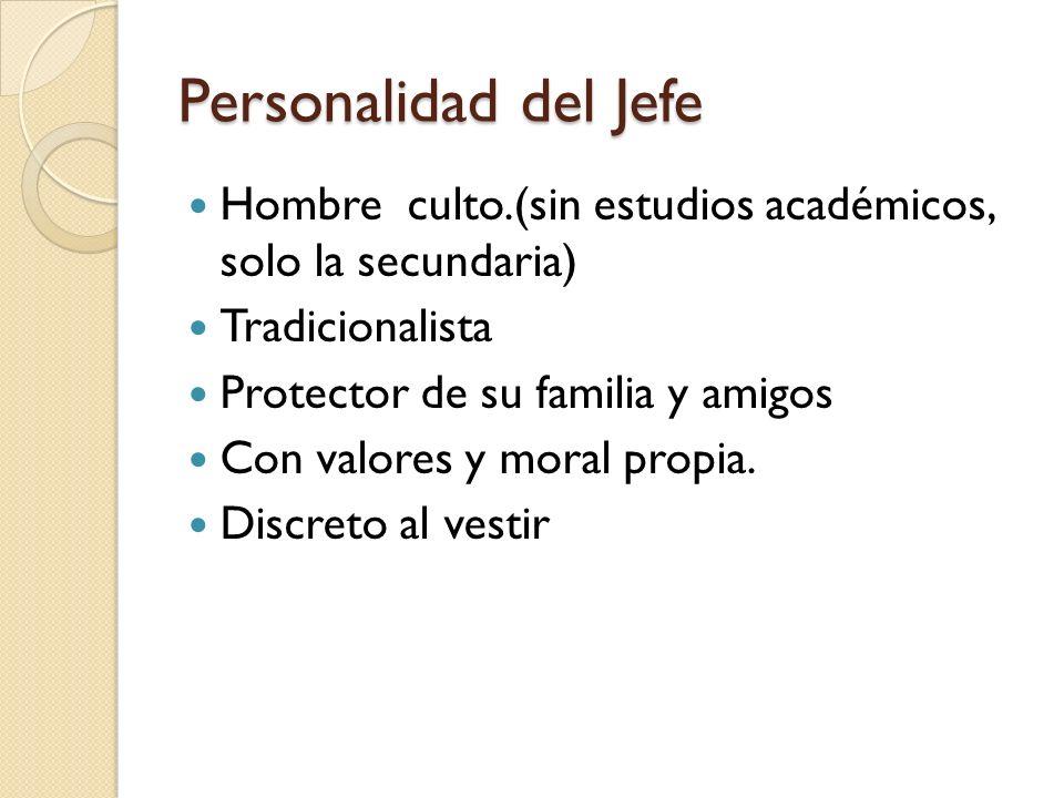 Personalidad del Jefe Hombre culto.(sin estudios académicos, solo la secundaria) Tradicionalista.