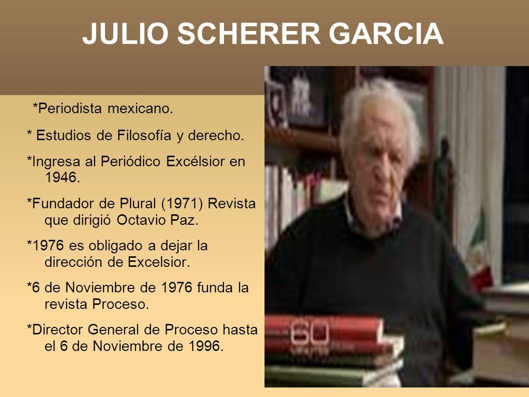 JULIO SCHERER GARCIA *Periodista mexicano.