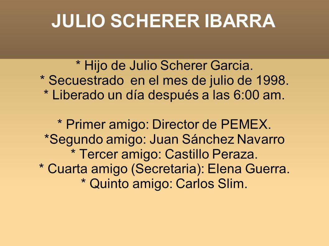 JULIO SCHERER IBARRA * Hijo de Julio Scherer Garcia.