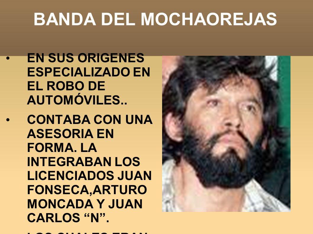 BANDA DEL MOCHAOREJAS EN SUS ORIGENES ESPECIALIZADO EN EL ROBO DE AUTOMÓVILES..