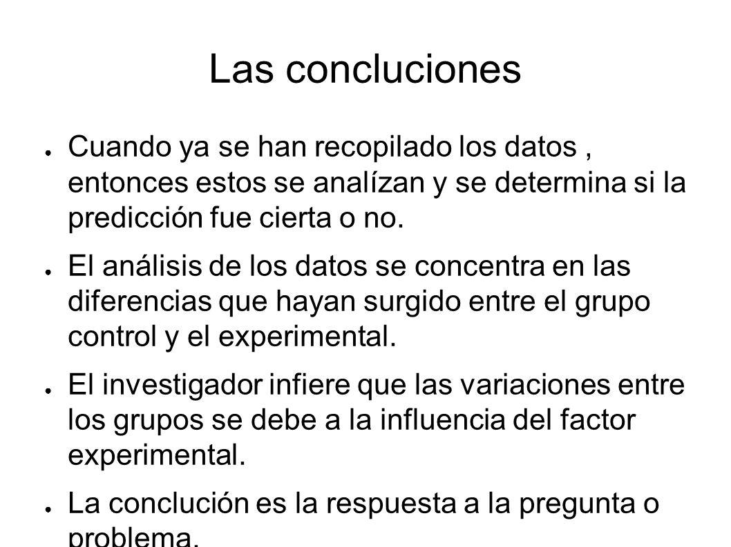 Las concluciones Cuando ya se han recopilado los datos , entonces estos se analízan y se determina si la predicción fue cierta o no.