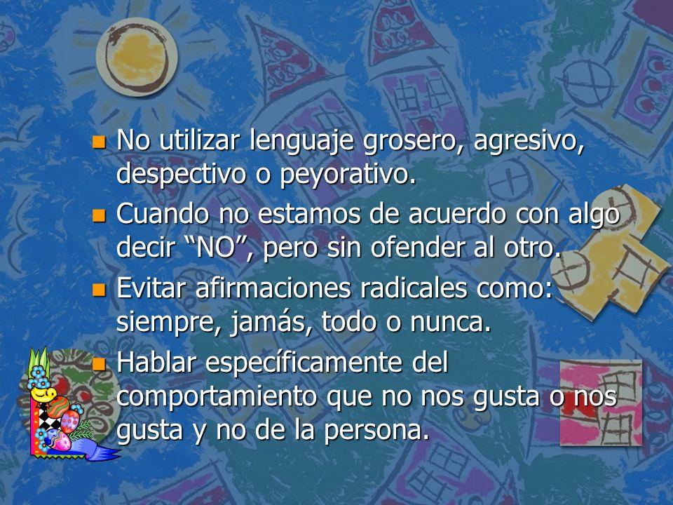 No utilizar lenguaje grosero, agresivo, despectivo o peyorativo.