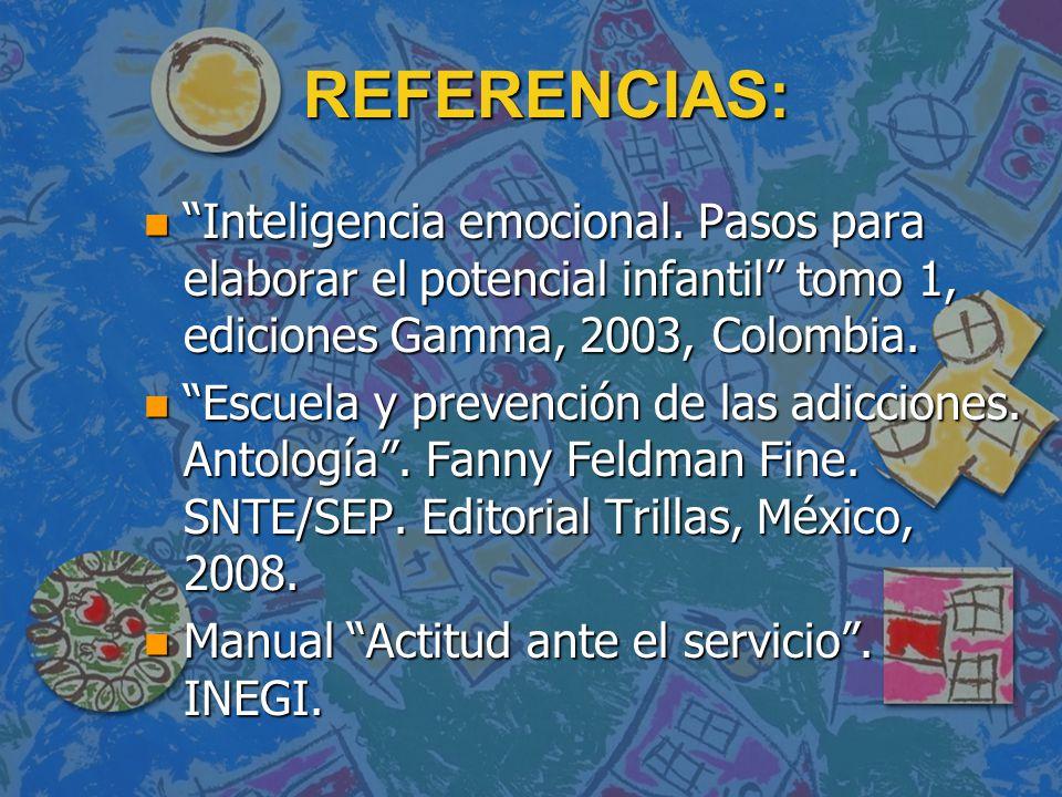 REFERENCIAS: Inteligencia emocional. Pasos para elaborar el potencial infantil tomo 1, ediciones Gamma, 2003, Colombia.