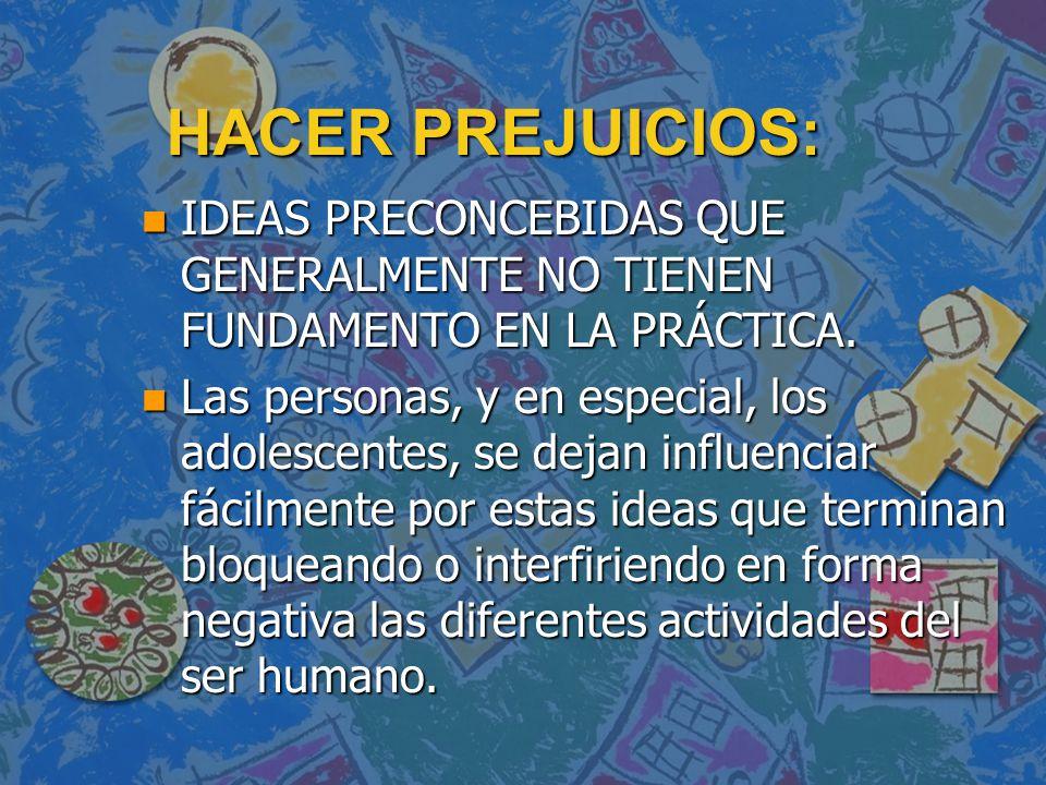 HACER PREJUICIOS: IDEAS PRECONCEBIDAS QUE GENERALMENTE NO TIENEN FUNDAMENTO EN LA PRÁCTICA.
