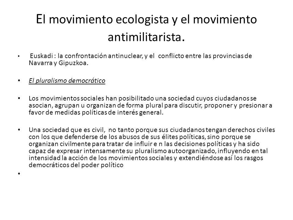 El movimiento ecologista y el movimiento antimilitarista.