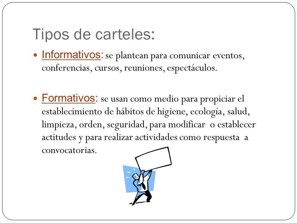 Tipos de carteles: Informativos: se plantean para comunicar eventos, conferencias, cursos, reuniones, espectáculos.