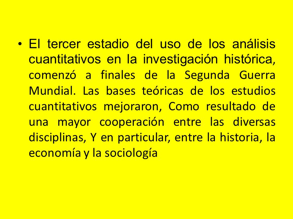 El tercer estadio del uso de los análisis cuantitativos en la investigación histórica, comenzó a finales de la Segunda Guerra Mundial.