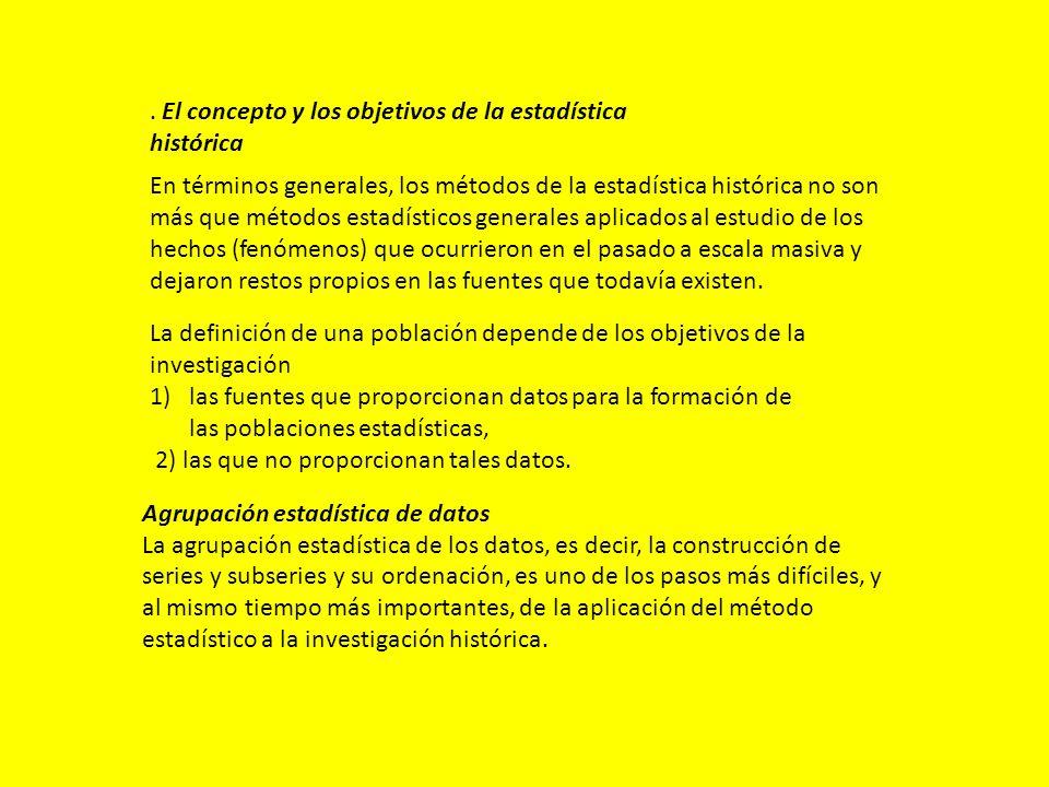 Agrupación estadística de datos La agrupación estadística de los datos, es decir, la construcción de series y subseries y su ordenación, es uno de los pasos más difíciles, y al mismo tiempo más importantes, de la aplicación del método estadístico a la investigación histórica.