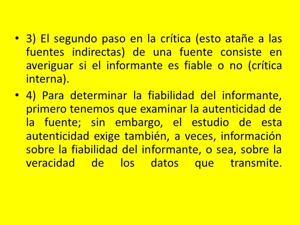3) El segundo paso en la crítica (esto atañe a las fuentes indirectas) de una fuente consiste en averiguar si el informante es fiable o no (crítica interna).