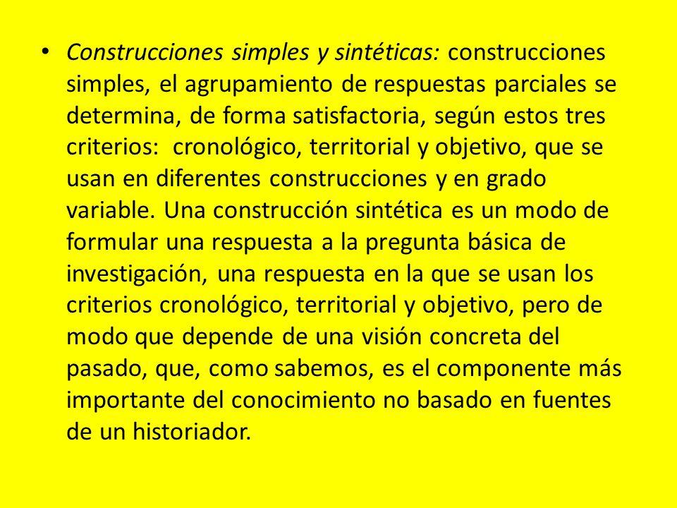 Construcciones simples y sintéticas: construcciones simples, el agrupamiento de respuestas parciales se determina, de forma satisfactoria, según estos tres criterios: cronológico, territorial y objetivo, que se usan en diferentes construcciones y en grado variable.