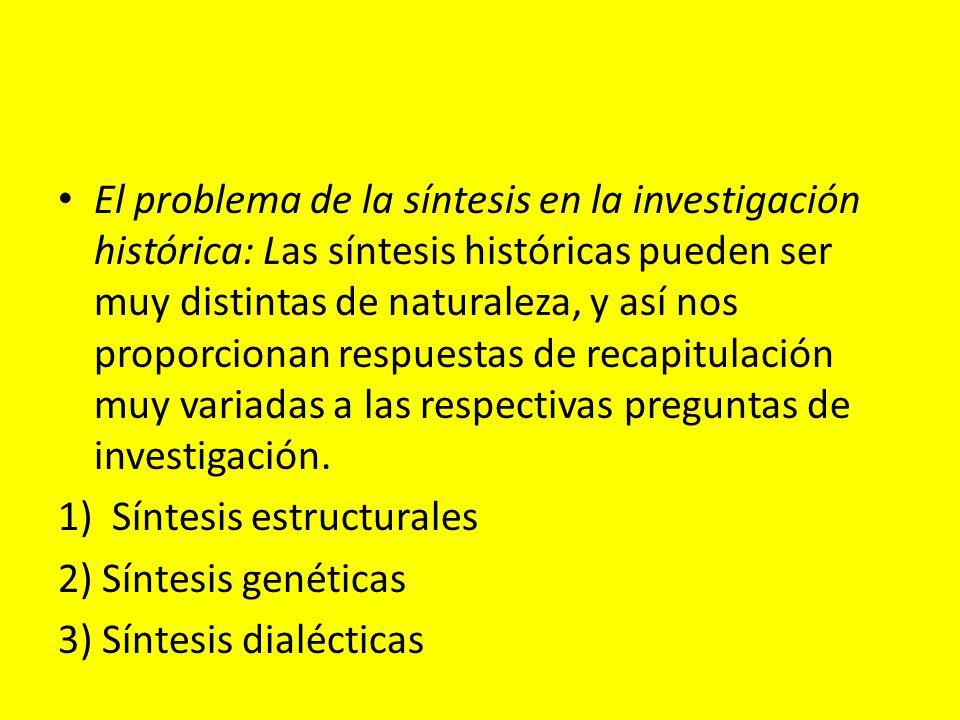 El problema de la síntesis en la investigación histórica: Las síntesis históricas pueden ser muy distintas de naturaleza, y así nos proporcionan respuestas de recapitulación muy variadas a las respectivas preguntas de investigación.