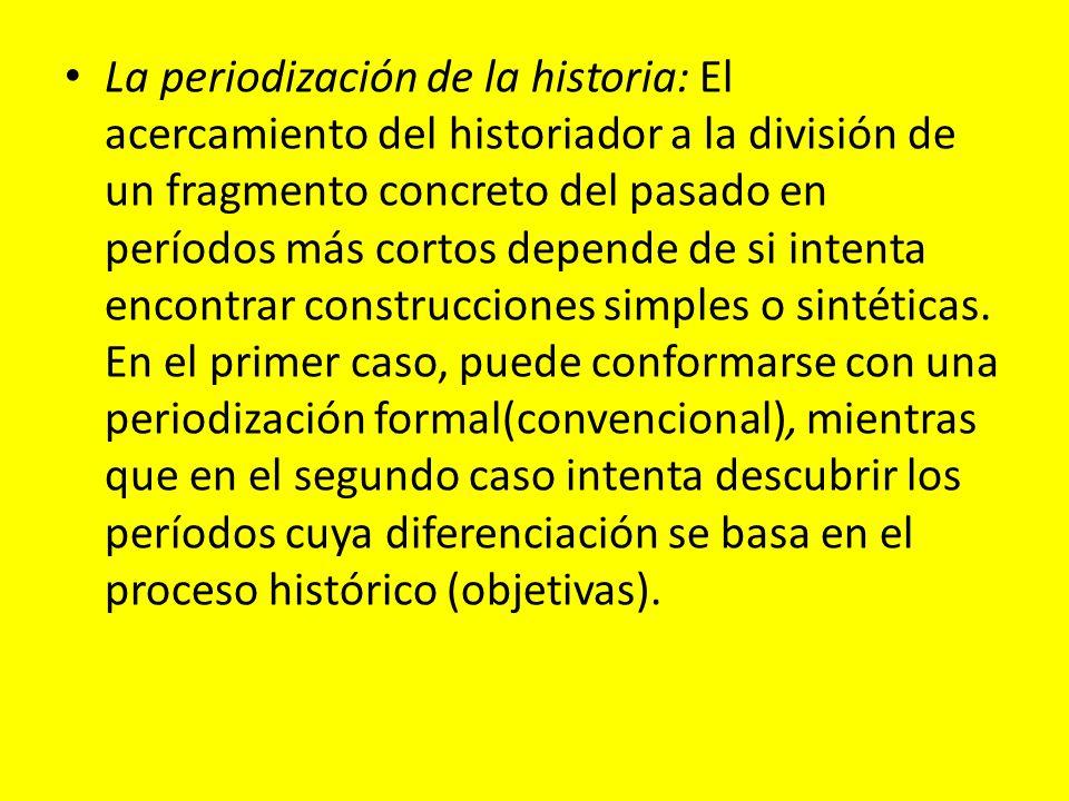 La periodización de la historia: El acercamiento del historiador a la división de un fragmento concreto del pasado en períodos más cortos depende de si intenta encontrar construcciones simples o sintéticas.