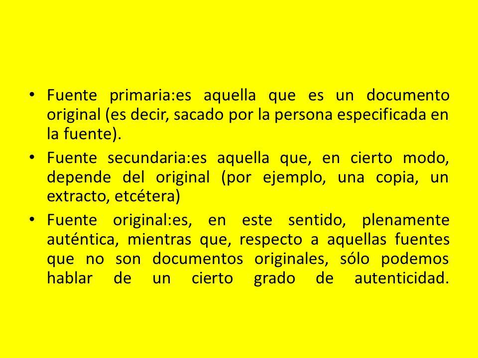 Fuente primaria:es aquella que es un documento original (es decir, sacado por la persona especificada en la fuente).