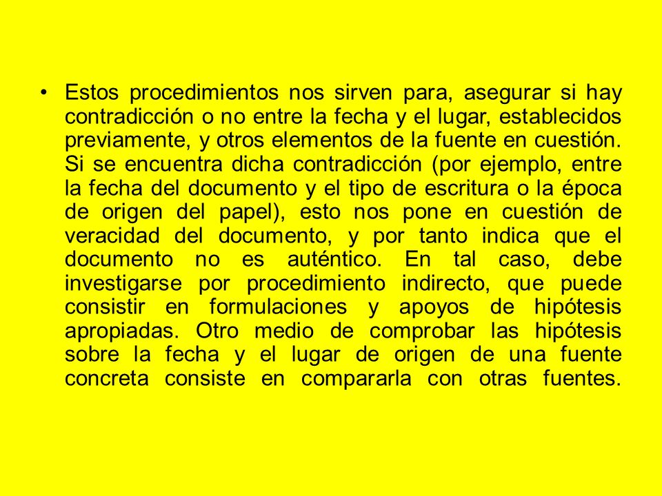 Estos procedimientos nos sirven para, asegurar si hay contradicción o no entre la fecha y el lugar, establecidos previamente, y otros elementos de la fuente en cuestión.