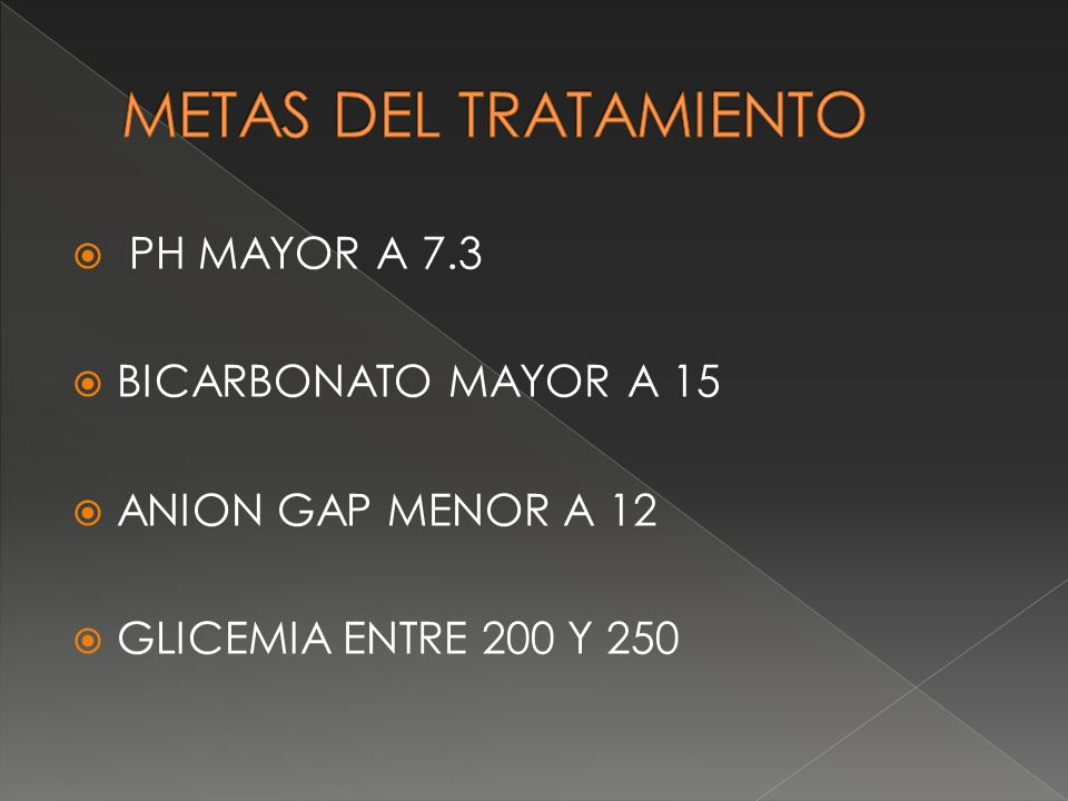 METAS DEL TRATAMIENTO PH MAYOR A 7.3 BICARBONATO MAYOR A 15