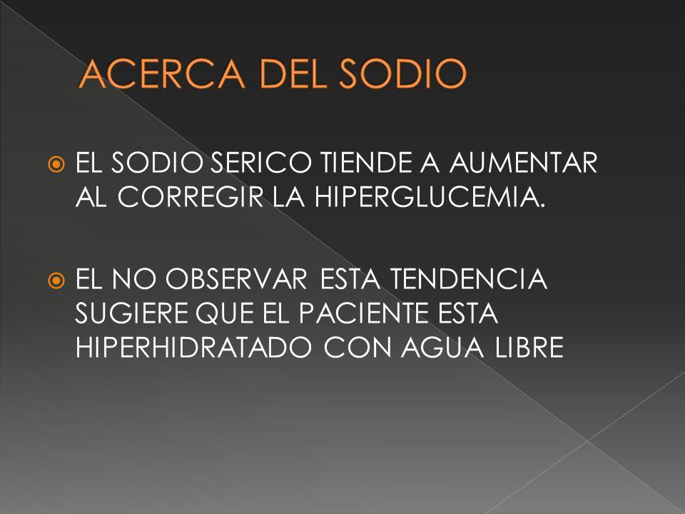 ACERCA DEL SODIO EL SODIO SERICO TIENDE A AUMENTAR AL CORREGIR LA HIPERGLUCEMIA.