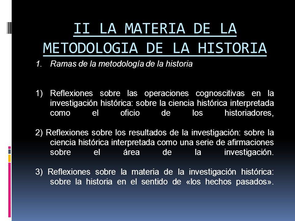 II LA MATERIA DE LA METODOLOGIA DE LA HISTORIA