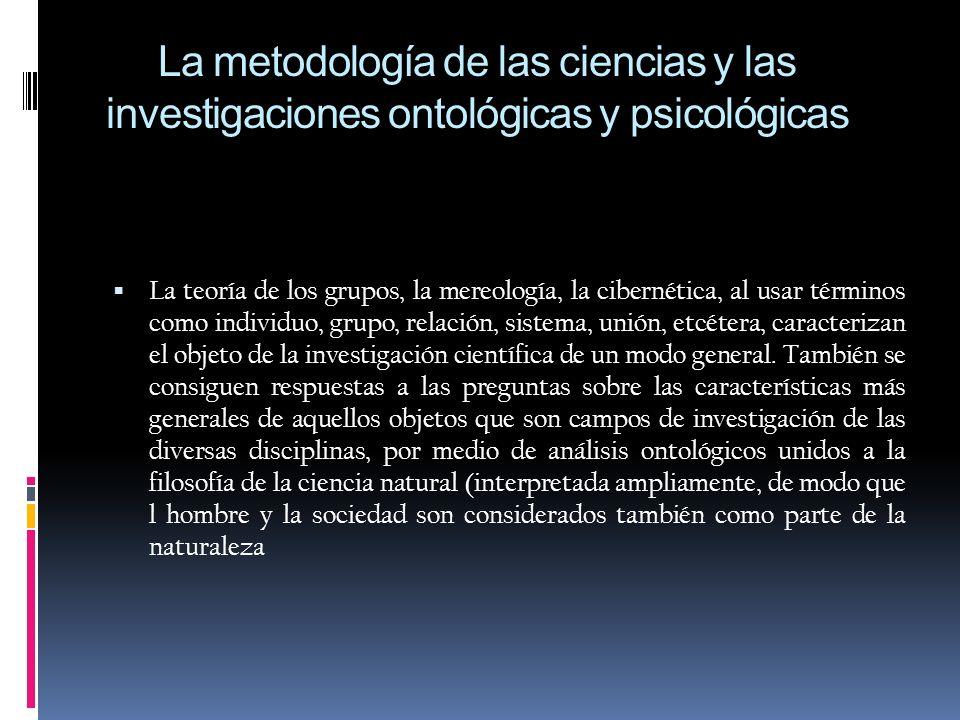 La metodología de las ciencias y las investigaciones ontológicas y psicológicas