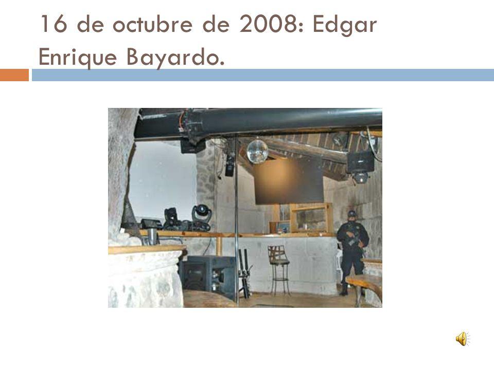 16 de octubre de 2008: Edgar Enrique Bayardo.