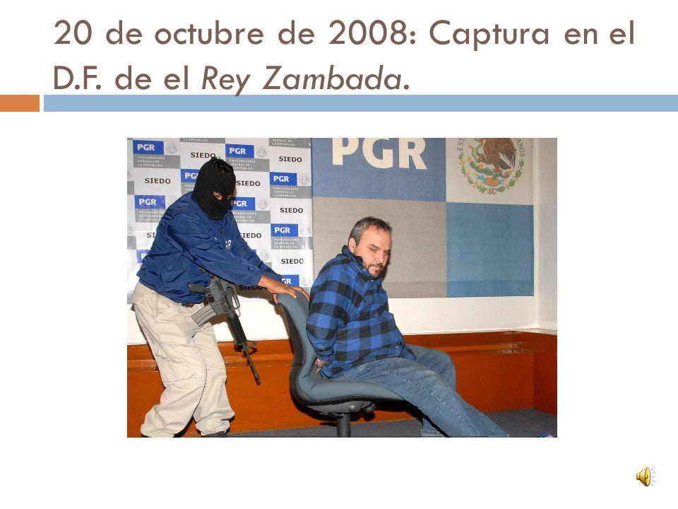 20 de octubre de 2008: Captura en el D.F. de el Rey Zambada.