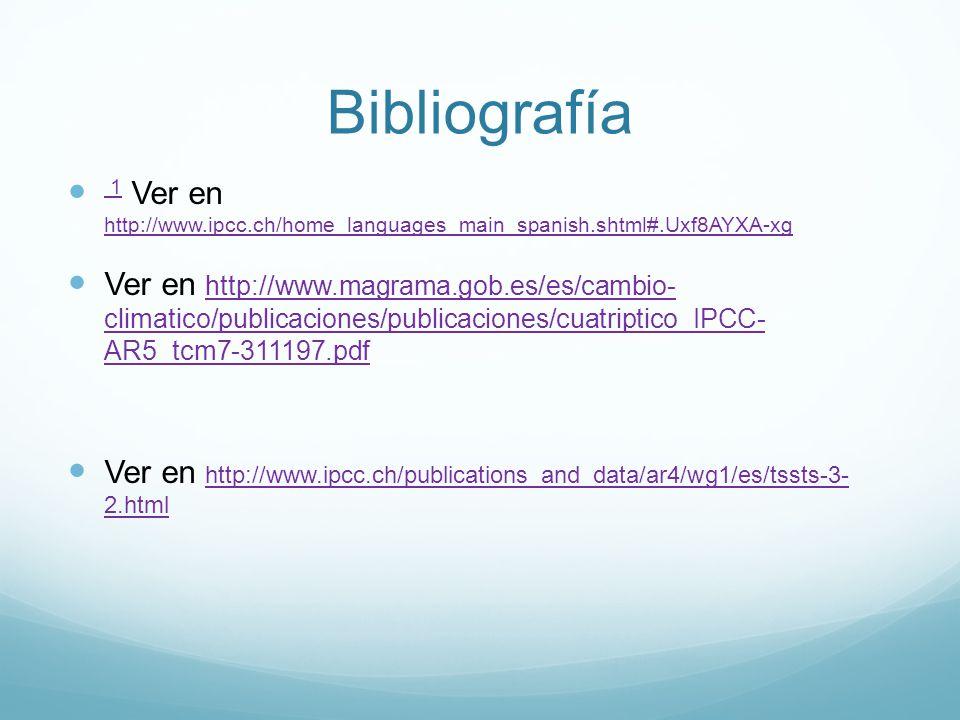 Bibliografía 1 Ver en http://www.ipcc.ch/home_languages_main_spanish.shtml#.Uxf8AYXA-xg.