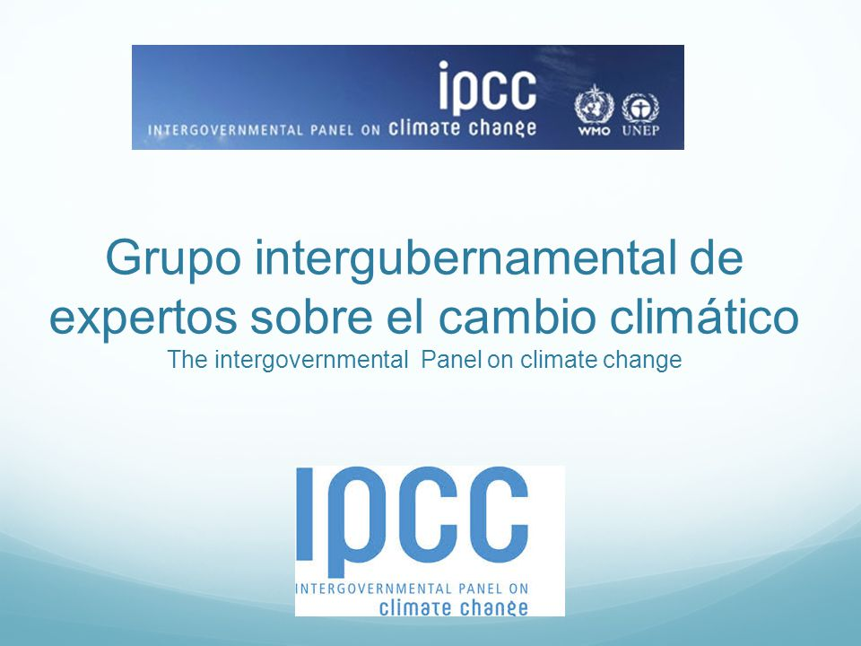 Grupo intergubernamental de expertos sobre el cambio climático The intergovernmental Panel on climate change