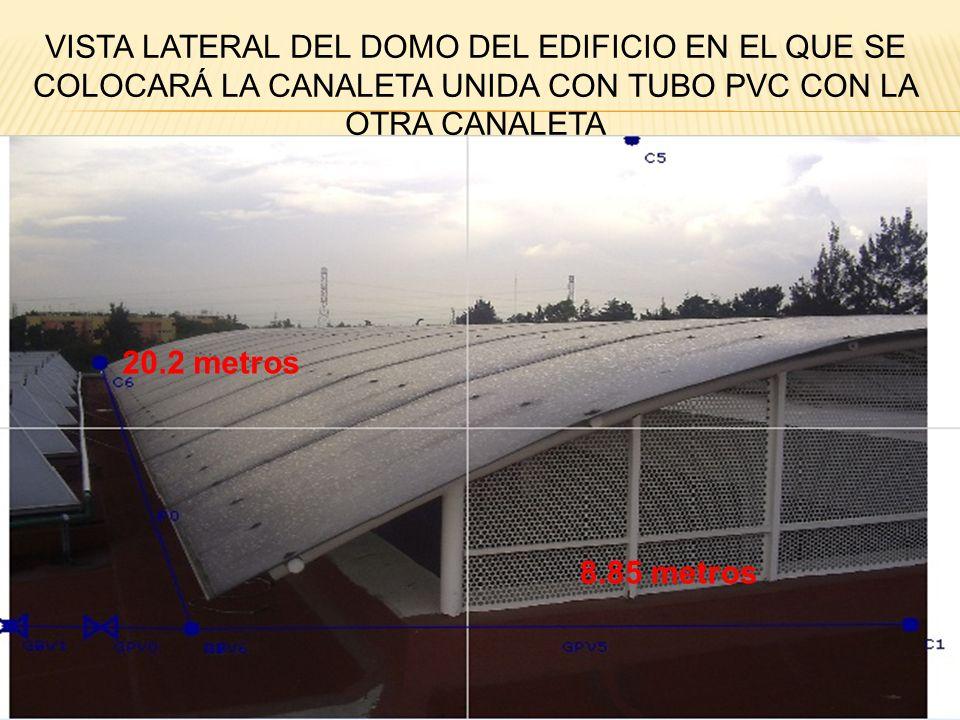 VISTA LATERAL DEL DOMO DEL EDIFICIO EN EL QUE SE COLOCARÁ LA CANALETA UNIDA CON TUBO PVC CON LA OTRA CANALETA