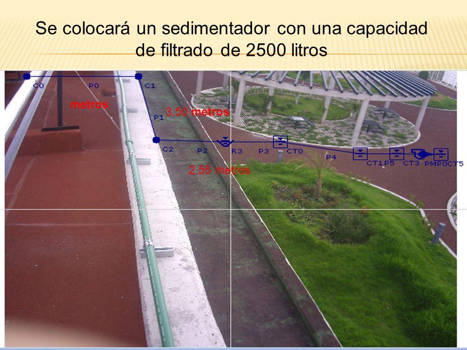 Se colocará un sedimentador con una capacidad de filtrado de 2500 litros