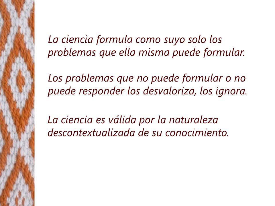 La ciencia formula como suyo solo los problemas que ella misma puede formular.