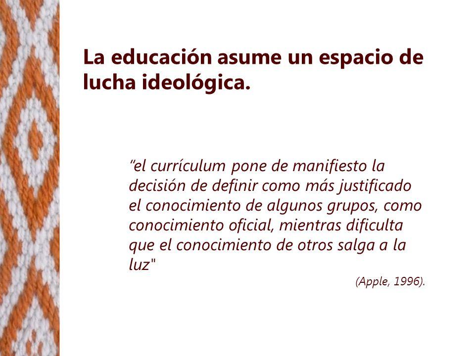 La educación asume un espacio de lucha ideológica.