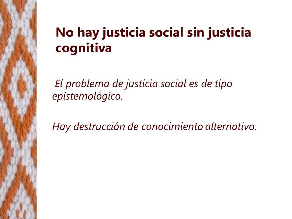 No hay justicia social sin justicia cognitiva