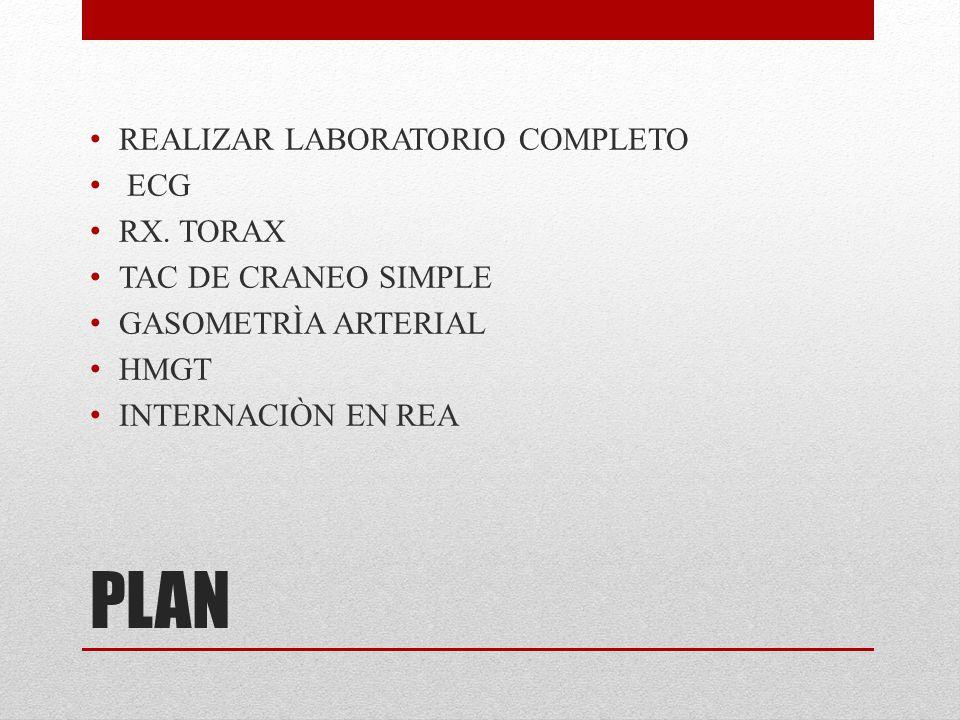 PLAN REALIZAR LABORATORIO COMPLETO ECG RX. TORAX TAC DE CRANEO SIMPLE