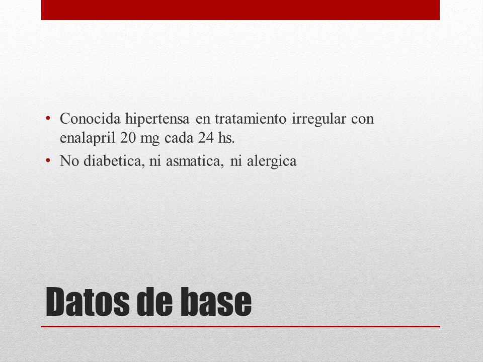 Conocida hipertensa en tratamiento irregular con enalapril 20 mg cada 24 hs.