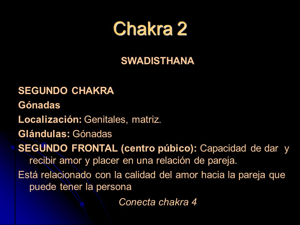 Chakra 2 SEGUNDO CHAKRA Gónadas Localización: Genitales, matriz.