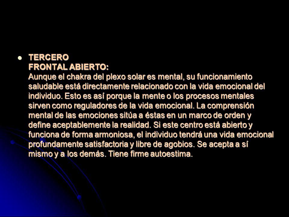 TERCERO FRONTAL ABIERTO: Aunque el chakra del plexo solar es mental, su funcionamiento saludable está directamente relacionado con la vida emocional del individuo.